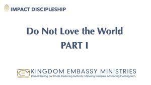 Do Not Love the World - Part I | I John 2:15-17